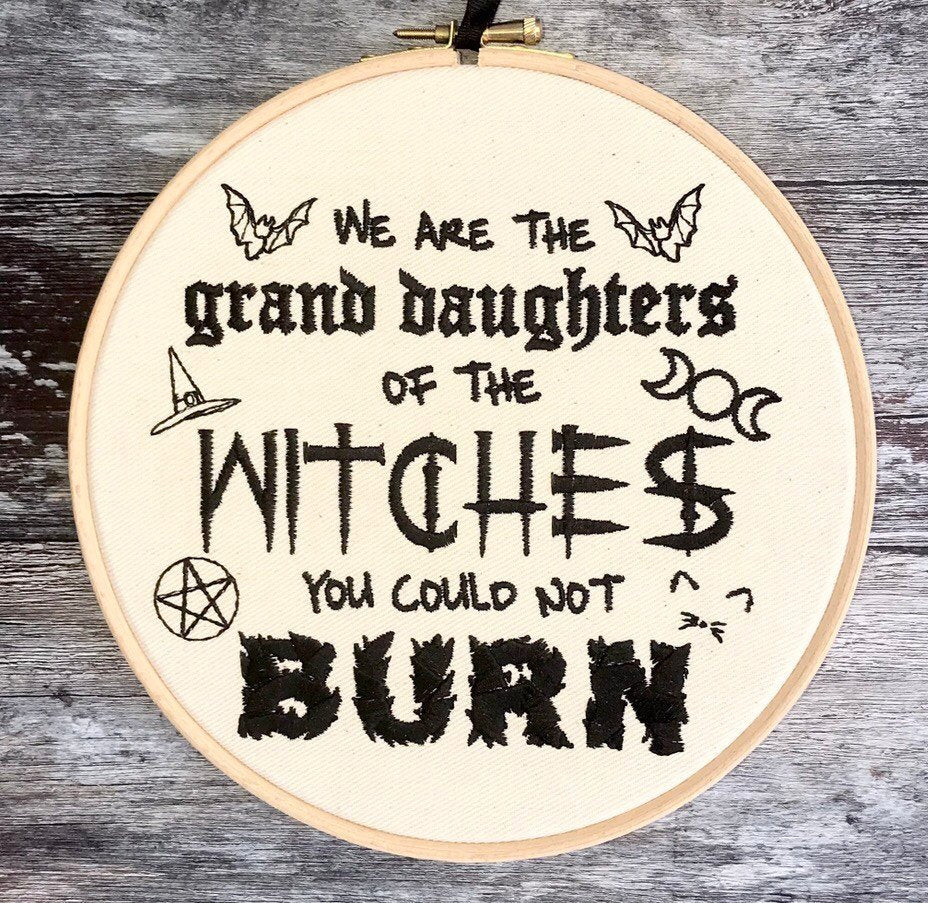 We are the granddaughters of the witches, Embroidery hoop art