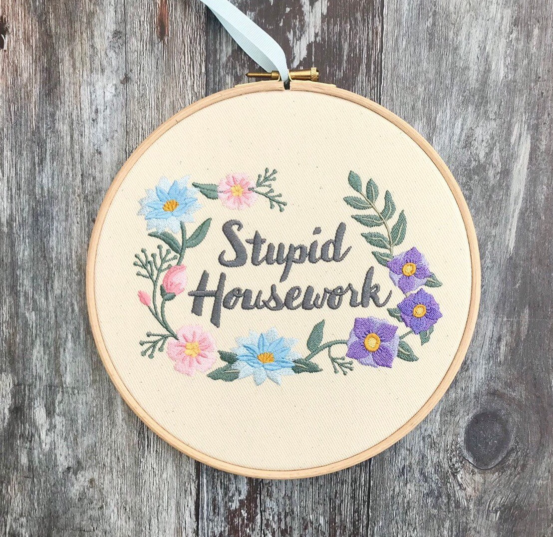 Stupid housework, floral wreath, Embroidery hoop art
