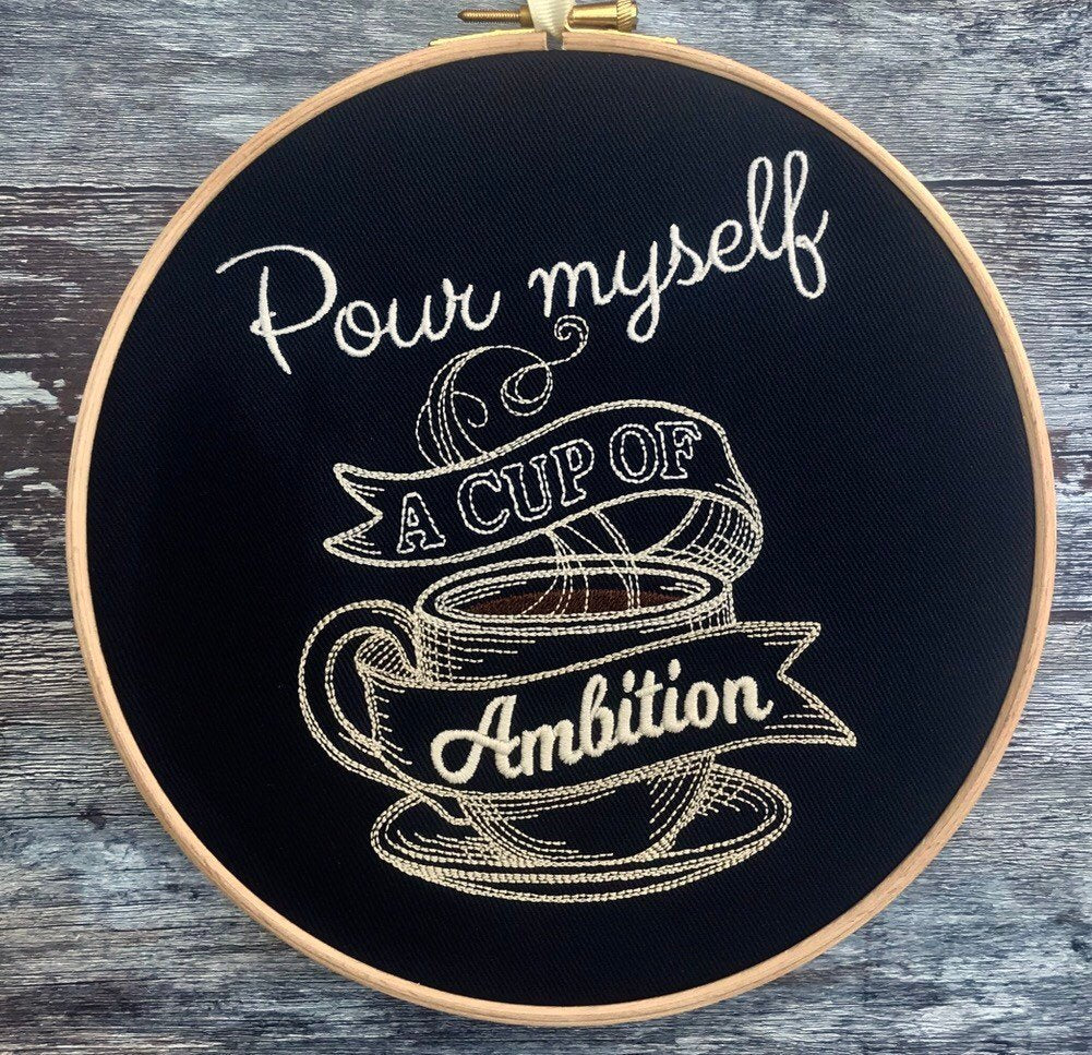 Pour myself a cup of ambition, Working 9 to 5, Dolly Parton, Embroidery hoop art