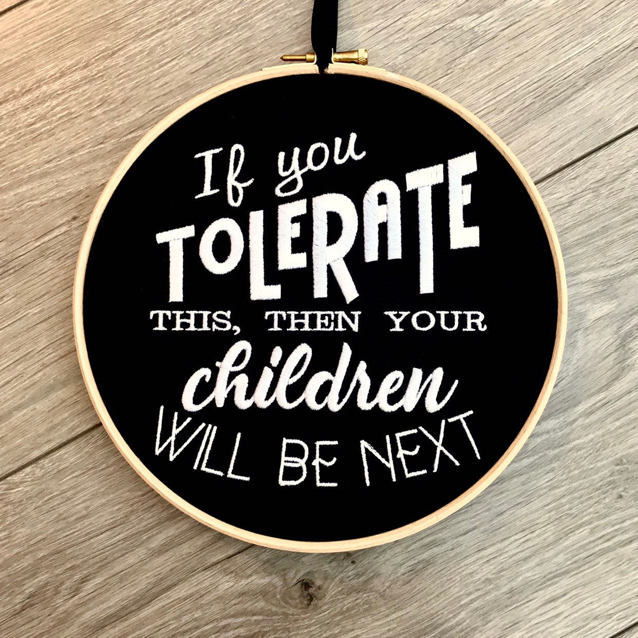 If you tolerate this then your children will be next embroidery hoop art