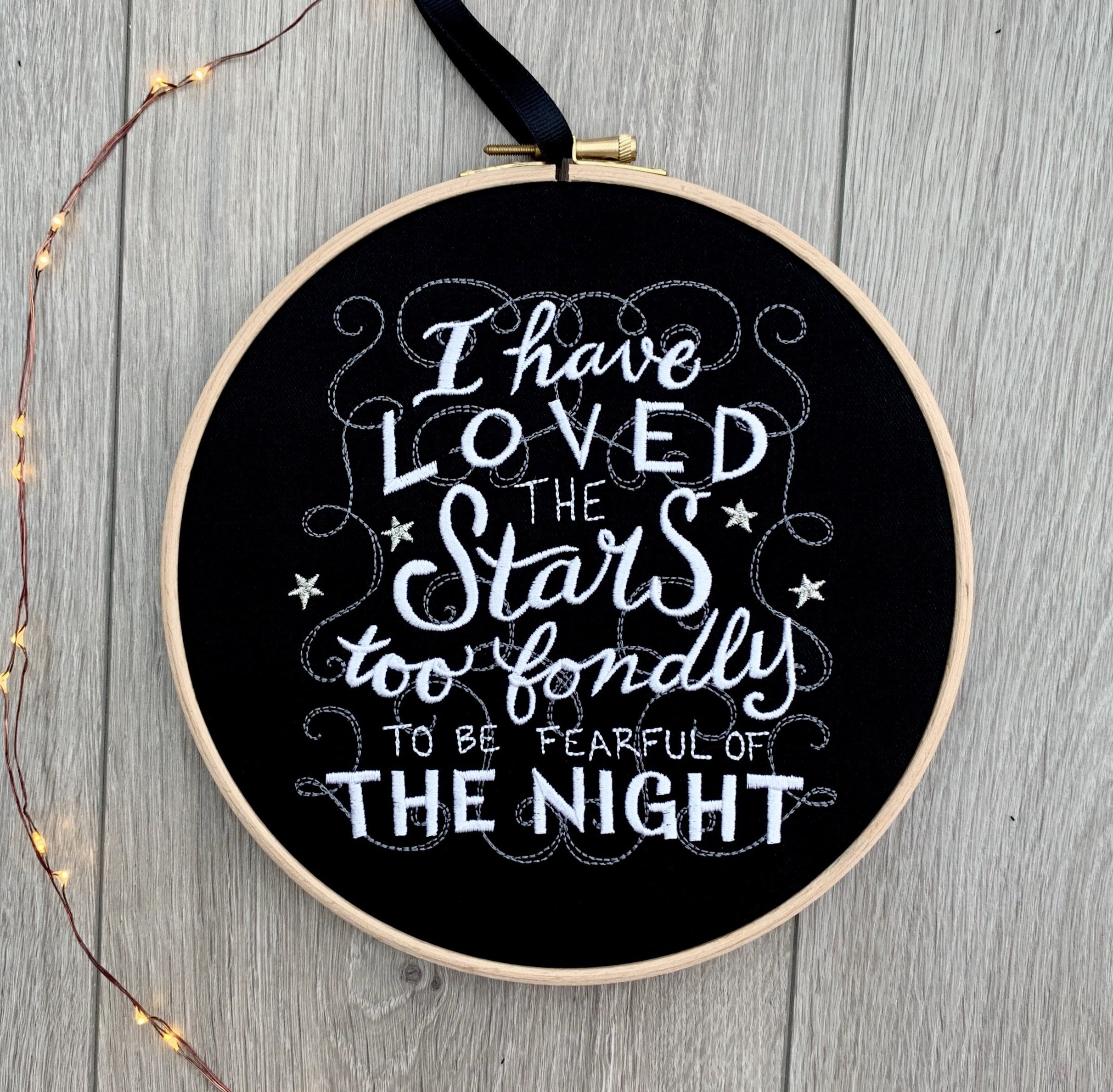 I have loved the stars too fondly to be fearful of the night, quote, Embroidery hoop art