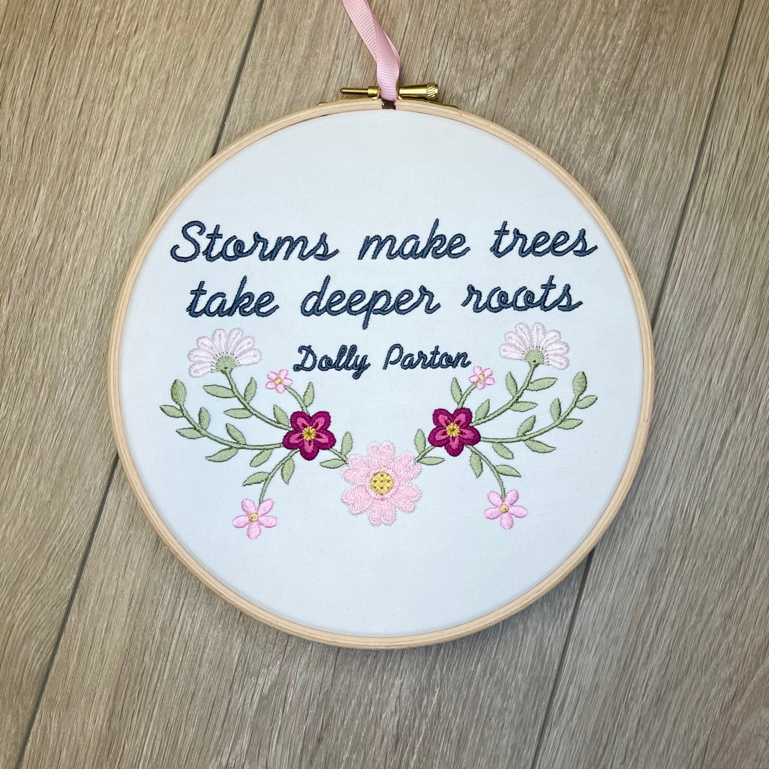 Storms make trees take deeper roots, Dolly Parton quote Embroidery hoop art