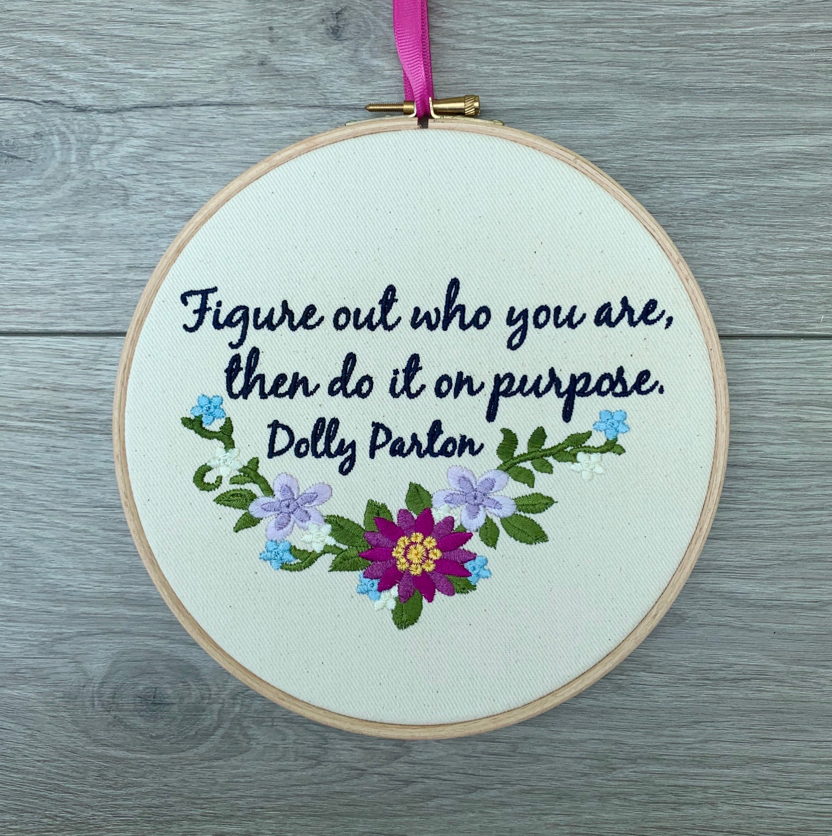 Figure out who you are and do it on purpose, Dolly Parton quote Embroidery hoop art