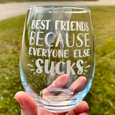 Best Friends Because Everyone Else Sucks / Engraved Stemless Wine Glass