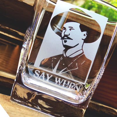 Doc Holliday (Say When)- D.O.F Whiskey/Bourbon/Scotch Set of 2 (Round or Square)