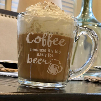 "Funny Coffee Cup - ""Too Early For Beer"" Engraved"