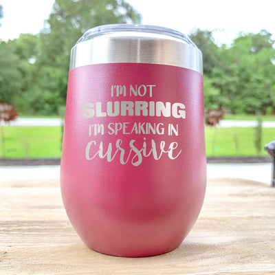 Etched Insulated Wine Tumbler - Speaking in Cursive - Gift for mom, bride, sister, sister-in-law, friend - Etched funny wine tumbler