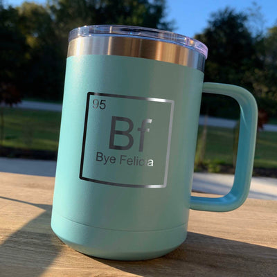 Bye Felicia - Etched Stainless Powder Coated Coffee Mug with Lid - Periodic Table