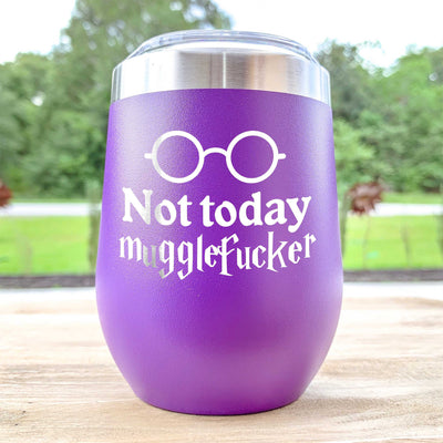 Not Today MuggleF*cker Etched Wine Tumbler
