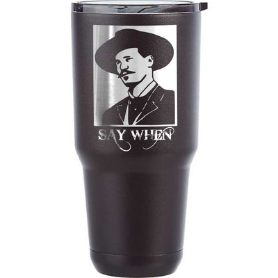 Doc Holiday Say When Etched Insulated Powder Coated Tumblers