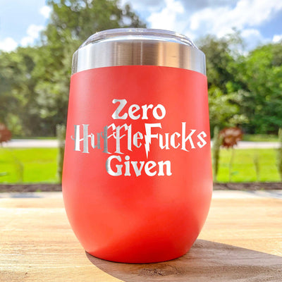 Zero HuffleFuc*ks Given Etched Wine Tumbler