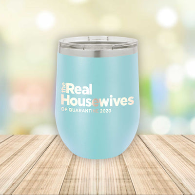 The Real Housewives of Quarantine / Eched Stemless Wine Tumbler