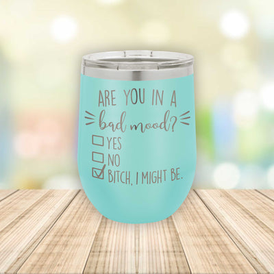 Are You In A Bad Mood? B*tch I Might Be! / Eched Stemless Wine Tumbler