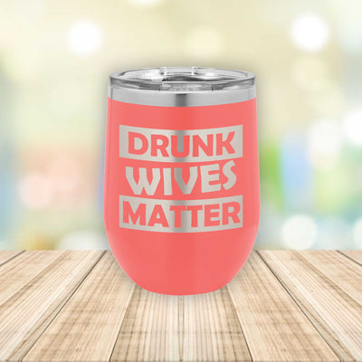 Drunk Wives Matter / Eched Stemless Wine Tumbler