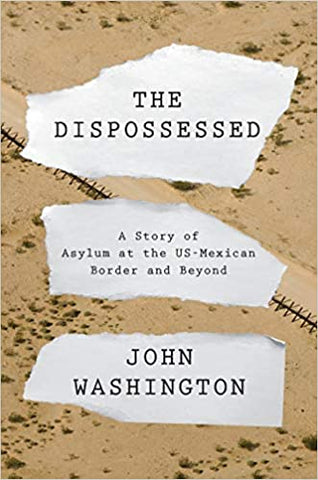 The Dispossessed: A Story of Asylum and the US-Mexican Border and Beyond
