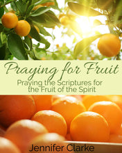 Load image into Gallery viewer, Praying the Scriptures for the Fruit of the Spirit