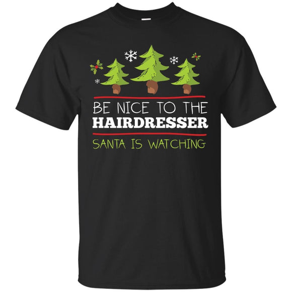 Be Nice to Hairdresser Santa Watching Christmas T-Shirt