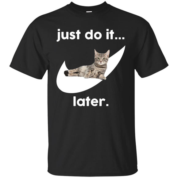 Just Do It Later Cat Shirt