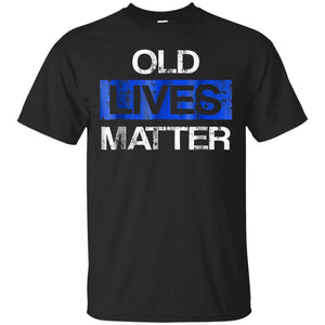 Old Lives Matter TShirt Gift 40th 50th 60th 70th Birthday JAQ T-Shirt