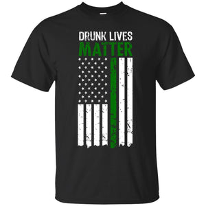 Drunk Lives Matter St Patricks Day Irish American Shirt JAQ T-Shirt