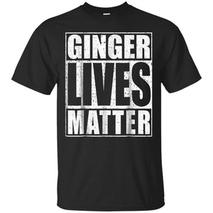 Ginger Lives Matter TShirt St Patrick Day Drinking Gift JAQ T-Shirt