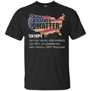 All Lives Matter Except Who Hates American Flag Shirt JAQ T-Shirt