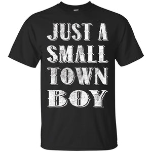 Just A Small Town Boy T-Shirt TShirt Shirt