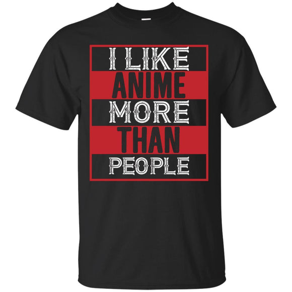 I Like Anime More Than People T-Shirt Anime Lover Gifts