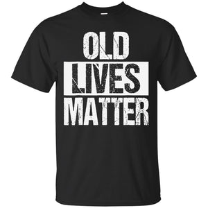 Old Lives Matter TShirt Elderly Senior Gift Shirt JAQ T-Shirt
