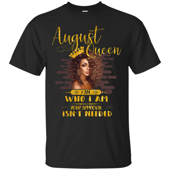 August Queen I Am Who I Am Birthday Gift T-shirt