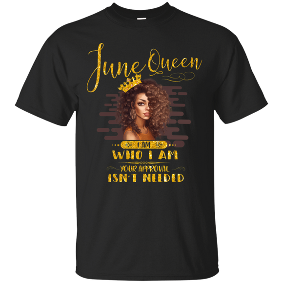 June Queen I Am Who I Am Birthday Gift T-shirt