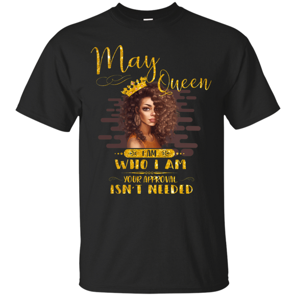 May Queen I Am Who I Am Birthday Gift T-shirt