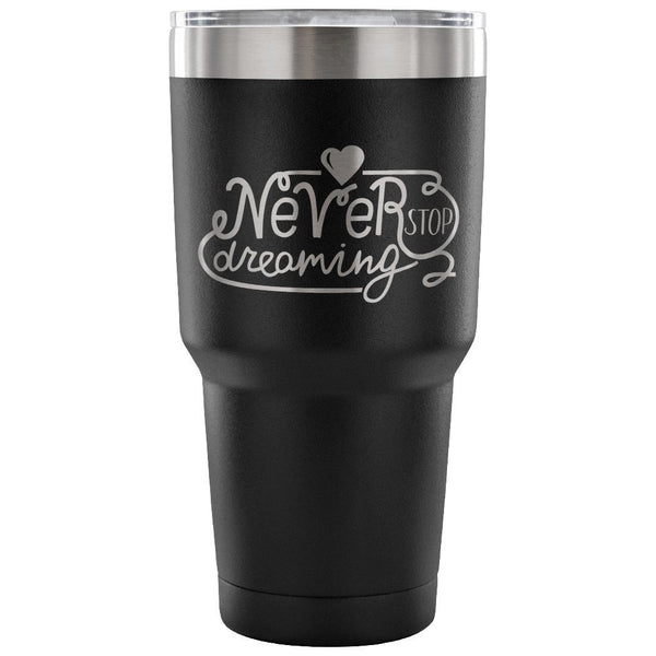 never-stop-dreaming-30 ounce-stainless-steel-tumbler-travel-coffee-mug-black