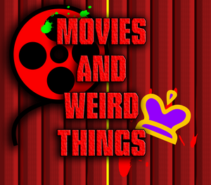Movies and Weird things