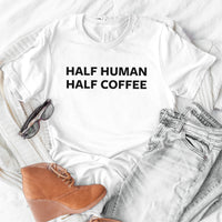Half Human, Half Coffee - Coffee Lover Themed Crew Neck T-Shirt