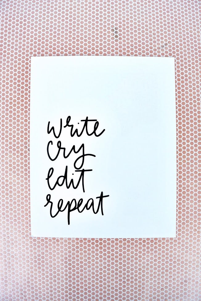 Write, Cry, Edit, Repeat | 8x10 Print