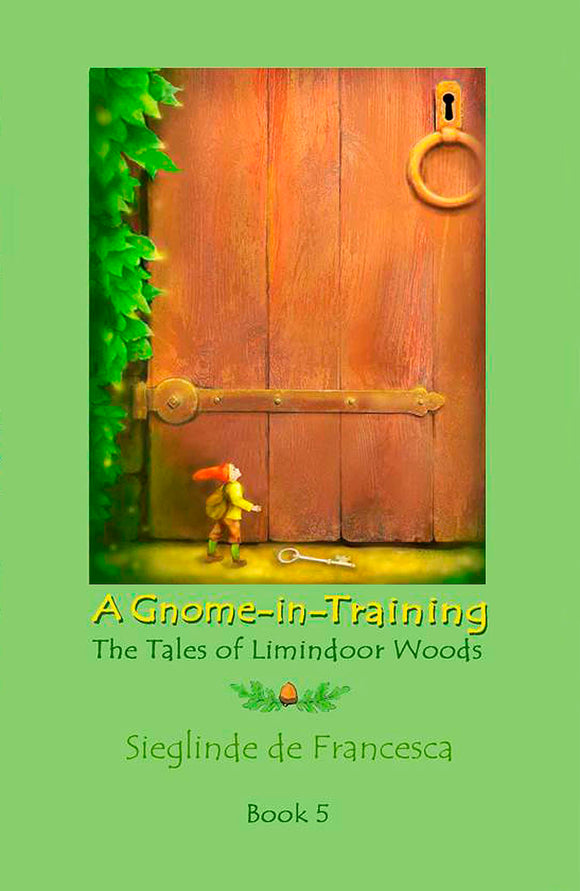 A Gnome-in-Training: Book 5, the conclusion of The Tales of Limindoor Woods