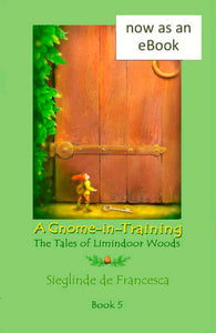 eBook of A Gnome-in-Training: book 5, The Tales of Limindoor Woods