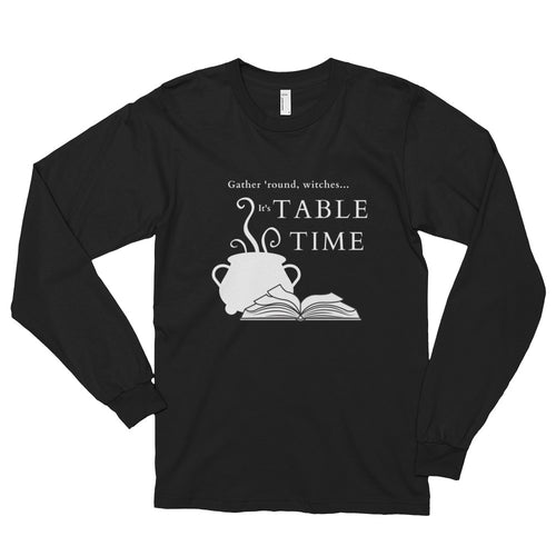 Gather 'round Witches, It's TABLE TIME - Dark with White Graphic - Long Sleeve Shirt