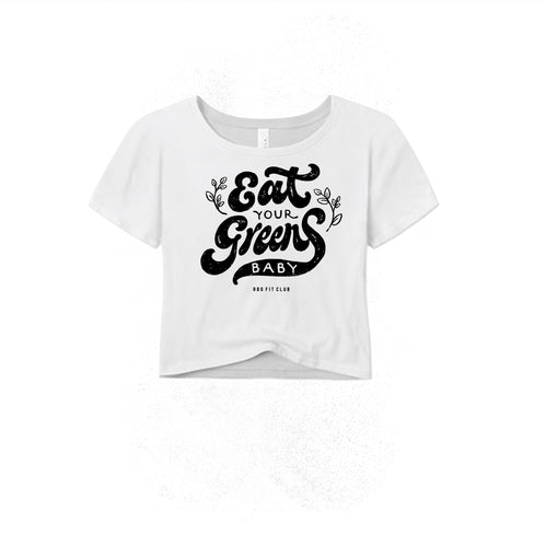 Women's Crop Tee - EAT YOUR GREENS BABY- WHITE