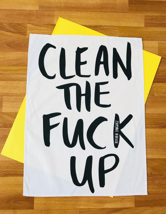 CLEAN THE FUCK UP- TEA TOWEL