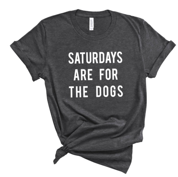 Saturday Is For The Dogs Tee