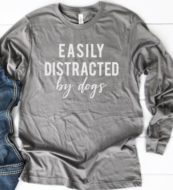 EASILY DISTRACTED by dogs Long Sleeve