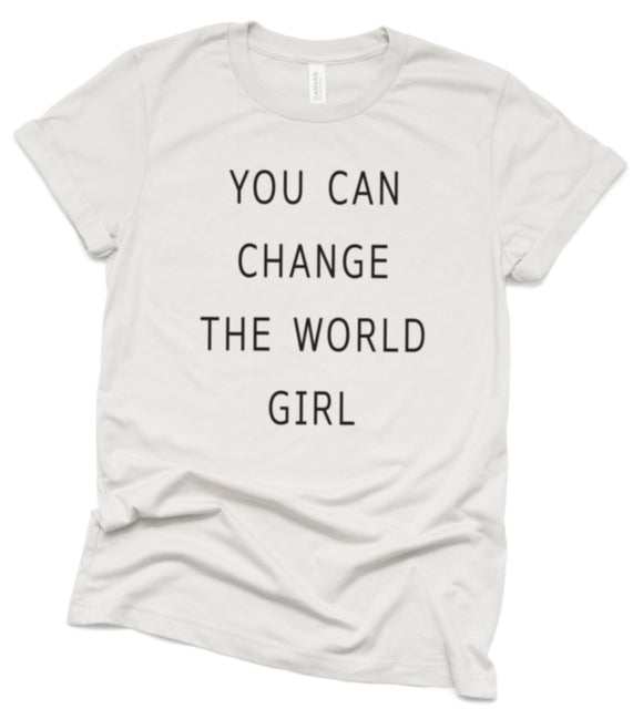 YOU CAN CHANGE THE WORLD GIRL Tee