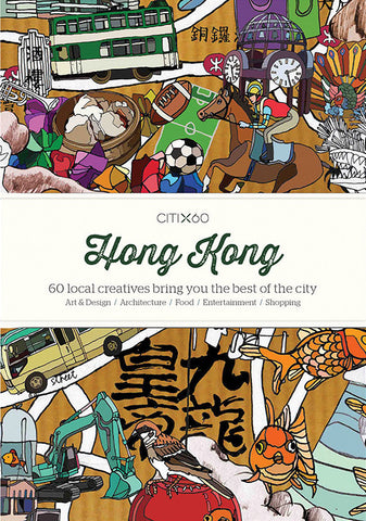 CITIX60 Guide - Hong Kong: 60 Creatives Show You The Best of their City