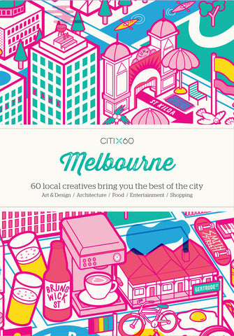 CITIX60 Guide - Melbourne: 60 Creatives Show You The Best of their City