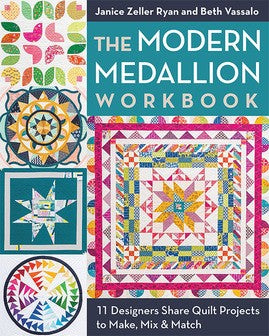 The Modern Medallion Workbook: 11 Designers Share Quilt Projects To Make, Mix & Match