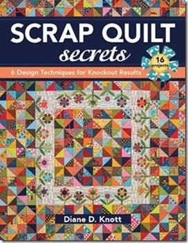 Scrap Quilt Secrets: 6 Design Techniques for Knockout Results