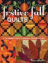 Festive Fall Quilts: 21 Fun AppliquŽ Projects for Halloween, Thanksgiving & More by Kim Schaefer