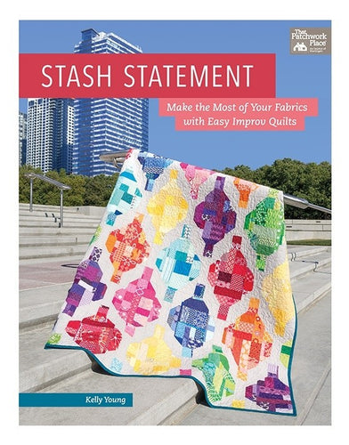 Stash Statement - Make The Most Of Your Fabrics With Easy Improv Quilts